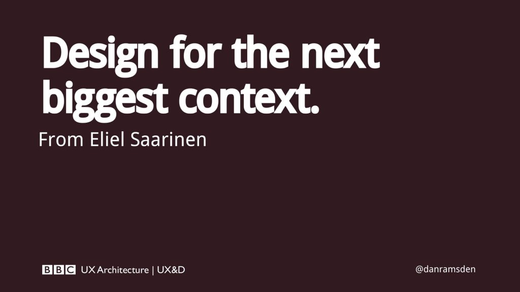 Design for the next biggest context