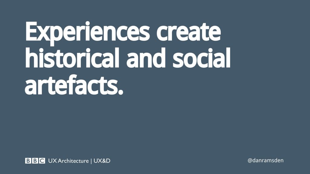 Experiences create historical and social artefacts
